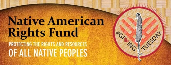 NARF: Protecting the Rights and Resources of all Native Peoples - Giving Tuesday