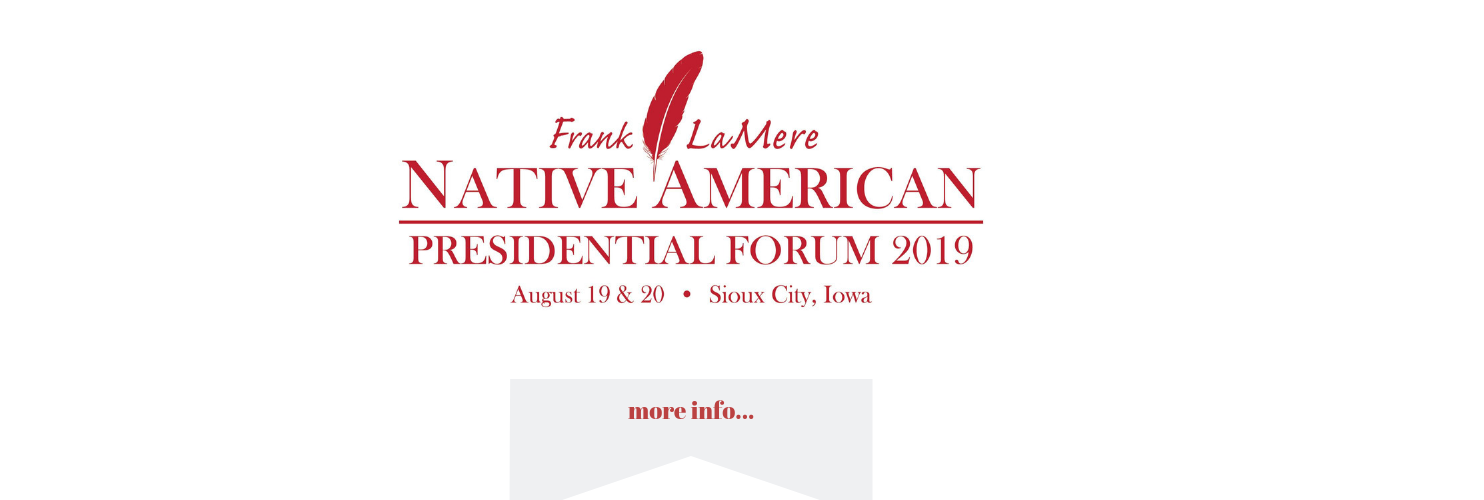 Text: Frank LaMere Presidential Forum. Aug 19-20. Sioux City Iowa. Click for more info.