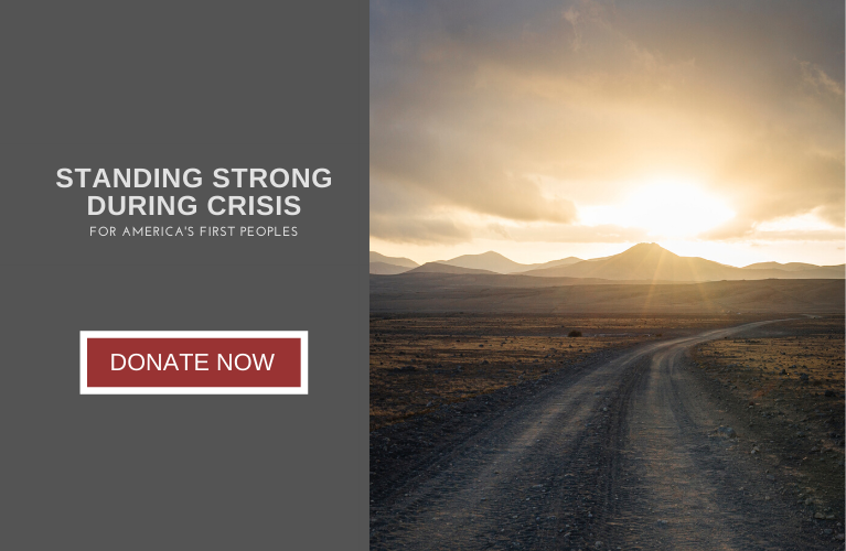 Standing Strong During Crisis. For America's First Peoples. Click to Donate Now.