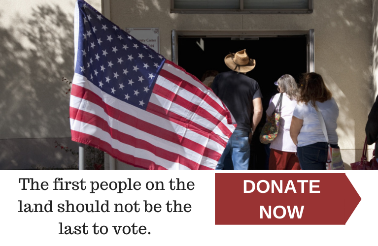 The first people on the land should not be the last to vote. Click to Donate Now.