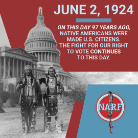 """Two Native American men standing before the U.S. capitol building wearing traditional regalia with text that says June 2, 1924, on this day 97 years ago Native Americans were made U.S. Citizens. The fight for our right to vote continues to this day."""" with the Native American Rights Fund feather logo"""